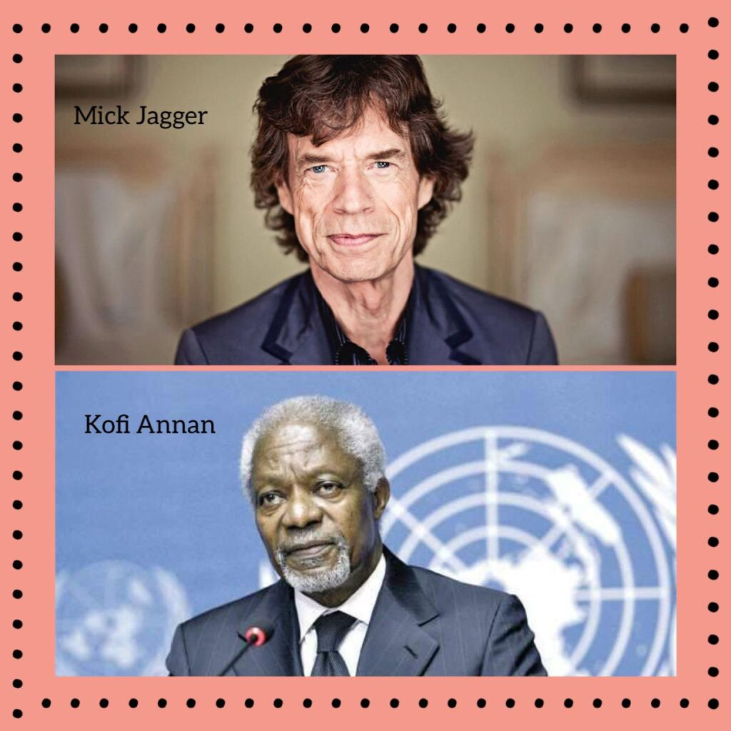 Mick Jagger (vocalista do Rolling Stones) e Kofi Annan (diplomata e ex-secretário geral da ONU)